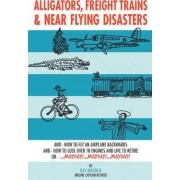Alligators, Freight Trains & Near Flying Disasters by Ray Madden