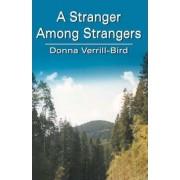 A Stranger Among Strangers by Donna Verrill Bird