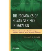 The Economics of Human Systems Integration by William B. Rouse