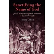 Sanctifying the Name of God by Jeremy Cohen