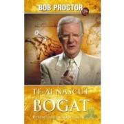 Te-ai nascut bogat - Bob Proctor