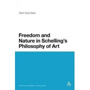 Freedom and Nature in Schelling's Philosophy of Art by Devin Zane Shaw