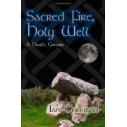 Sacred Fire, Holy Well: A Druid's Grimoire by Ian Corrigan