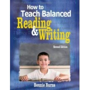 How to Teach Balanced Reading and Writing by Bonnie L. Burns