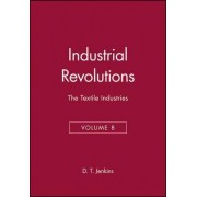 The Industrial Revolutions: The Textiles Industries v. 8 by D.T. Jenkins