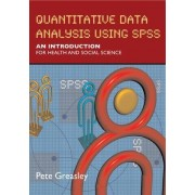 Quantitative Data Analysis using SPSS: An Introduction for Health and Social Sciences by Pete Greasley