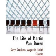 The Life of Martin Van Buren by Augustin Smith Clayton Davy Crockett