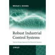 Robust Industrial Control Systems by M. J. Grimble