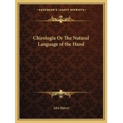 Chirologia or the Natural Language of the Hand