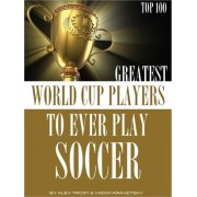 Greatest World Cup Players to Ever Play Soccer by Alex Trost