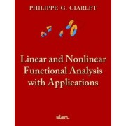 Linear and Nonlinear Functional Analysis with Applications by Philippe G. Ciarlet