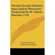 Thomae Serrani Valentini Super Judicio Hieronymi Tiraboschii de M. Valerio Martiale (1776) by Thomas Serranus