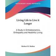 Living Life to Live it Longer by Herbert M. Shelton