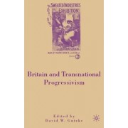 Britain and Transnational Progressivism by David W. Gutzke