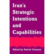 Iran's Strategic Intentions and Capabilities by Patrick L Clawson