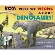 Boy, Were We Wrong about Dinosaurs! by Kathleen V Kudlinski
