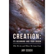 Creation: Its Beginning and Your Origin: Who We Are and Where We Came from