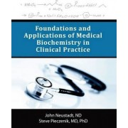 Foundations and Applications of Medical Biochemistry in Clinical Practice by John Neustadt Nd