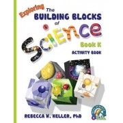 Exploring the Building Blocks of Science Book K Activity Book by Phd Rebecca W Keller