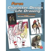 Force: Character Design from Life Drawing by Mike Mattesi