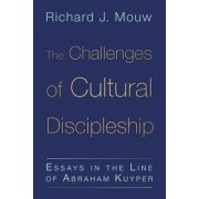 The Challenge of Cultural Discipleship by Richard J. Mouw