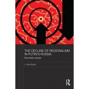 The Decline of Regionalism in Putin's Russia by J. Paul Goode