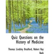 Quiz Questions on the History of Medicine by Thomas Lindsley Bradford
