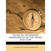 Guide to Veterinary Homeopathy of the Horse and Cow by S N [From Old Catalog] Merriman