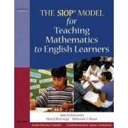 The SIOP Model for Teaching Mathematics to English Learners by Jana J. Echevarria
