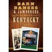 Barn Dances & Jamborees Across Kentucky by J D Wilkes