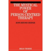 The Mystical Power of Person Centred Therapy by Brian Thorne