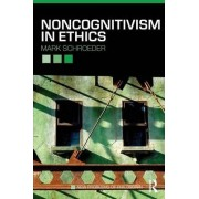 Noncognitivism in Ethics by Mark Schroeder