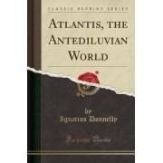 Atlantis, the Antediluvian World (Classic Reprint) by Ignatius Donnelly