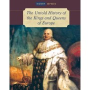 The Untold History of the Kings and Queens of Europe
