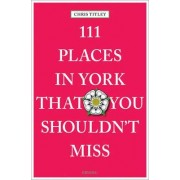 111 Places in York That You Shouldn't Miss by Chris Titley