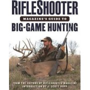 Rifleshooter Magazine's Guide to Big-Game Hunting by Editors of Rifleshooter