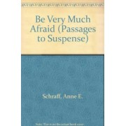 Be Very Much Afraid by Anne E Schraff