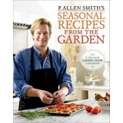 P. Allen Smith's Seasonal Recipes from the Garden by P Allen Smith