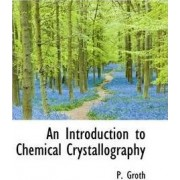 An Introduction to Chemical Crystallography by P Groth