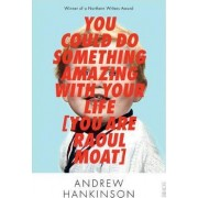 You Could Do Something Amazing with Your Life [You Are Raoul Moat] by Andrew Hankinson