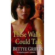 If These Walls Could Talk by Bettye Griffin