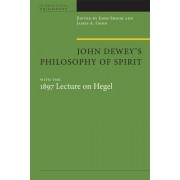 John Dewey's Philosophy of Spirit, with the 1897 Lecture on Hegel by John R. Shook