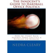 The Innocent's Guide to Hardball Office Politics by Nedra Cleary