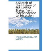 A Sketch of the History of the United States from Independence to Secession by Thomas Hughes