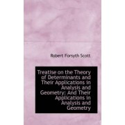 Treatise on the Theory of Determinants and Their Applications in Analysis and Geometry by Robert Forsyth Scott