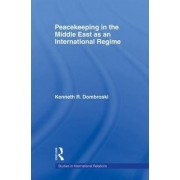 Peacekeeping in the Middle East as an International Regime by Kenneth R. Dombroski