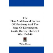 The First and Second Battles of Newbury; And the Siege of Donnington Castle During the Civil War 1643-46 by Walter Money