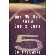 Why We Run from God's Love by Ed Cyzewski