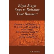 Eight Magic Steps to Building Your Business by M J Simonds