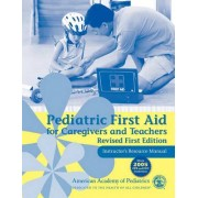 Pediatric First Aid for Caregivers and Teachers Resource Manual: Instructor's Resource Manual by AAP - American Academy of Pediatrics
